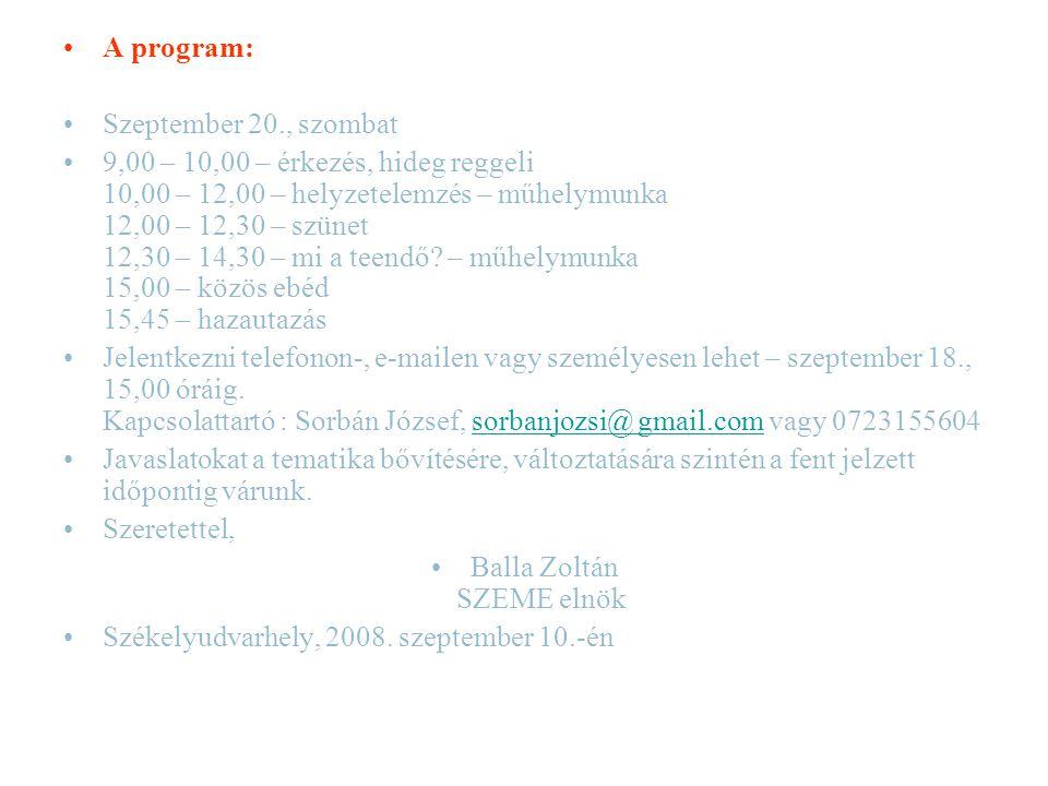 A program: Szeptember 20., szombat 9,00 – 10,00 – érkezés, hideg reggeli 10,00 – 12,00 – helyzetelemzés – műhelymunka 12,00 – 12,30 – szünet 12,30 – 14,30 – mi a teendő.