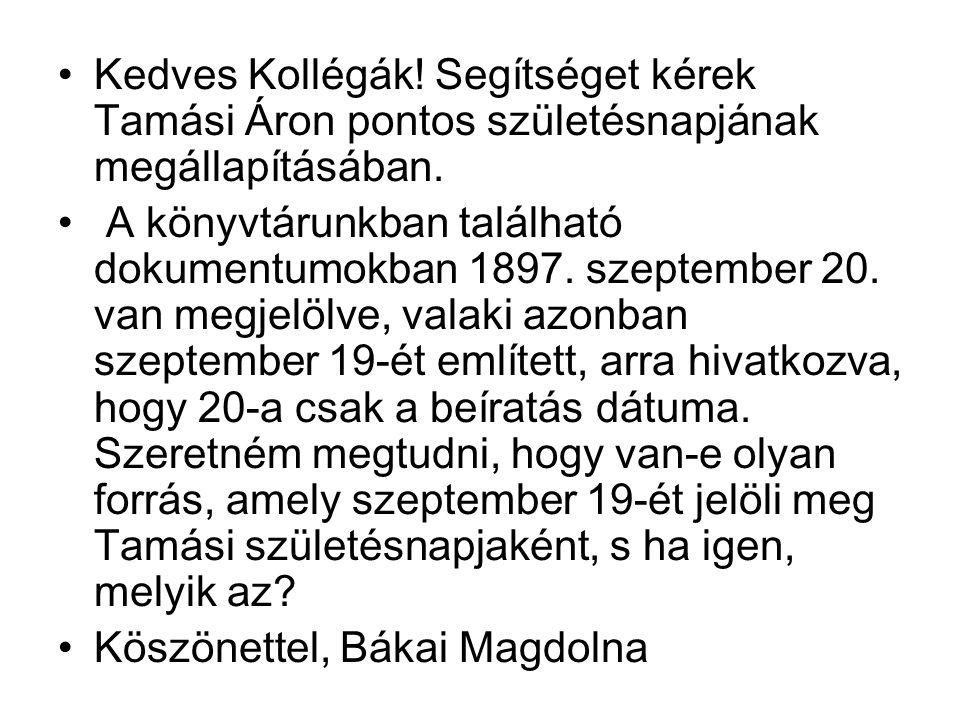 Kedves Kollégák! Segítséget kérek Tamási Áron pontos születésnapjának megállapításában. A könyvtárunkban található dokumentumokban 1897. szeptember 20