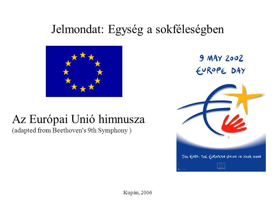 Kupán, 2006 Az Európai Unió himnusza (adapted from Beethoven's 9th Symphony ) Jelmondat: Egység a sokféleségben