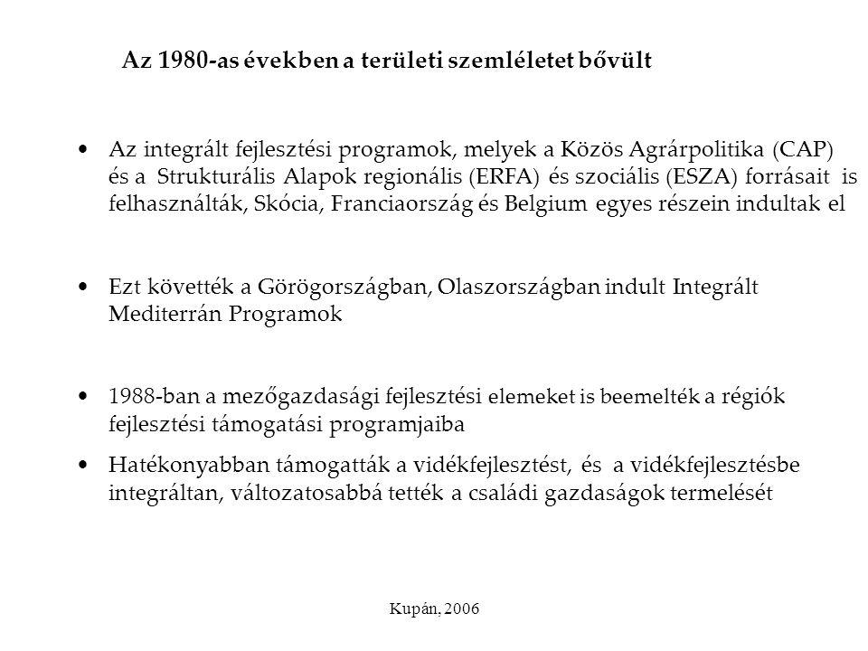 Kupán, 2006 Az 1980-as években a területi szemléletet bővült Az integrált fejlesztési programok, melyek a Közös Agrárpolitika (CAP) és a Strukturális