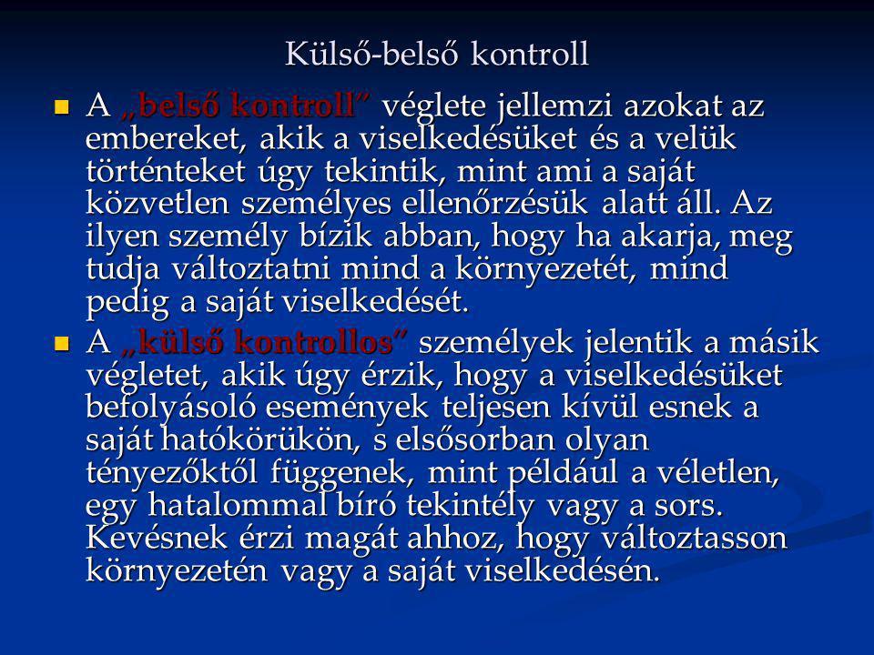 """Külső-belső kontroll A """"belső kontroll"""" véglete jellemzi azokat az embereket, akik a viselkedésüket és a velük történteket úgy tekintik, mint ami a sa"""
