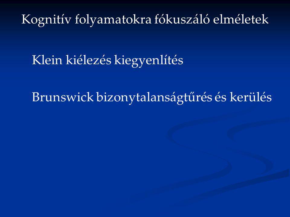 Kognitív folyamatokra fókuszáló elméletek Klein kiélezés kiegyenlítés Brunswick bizonytalanságtűrés és kerülés