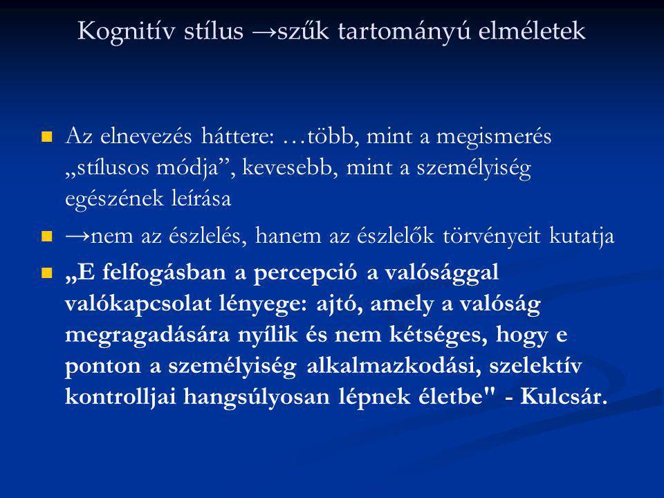 """Kognitív stílus → szűk tartományú elméletek Az elnevezés háttere: …több, mint a megismerés """"stílusos módja"""", kevesebb, mint a személyiség egészének le"""