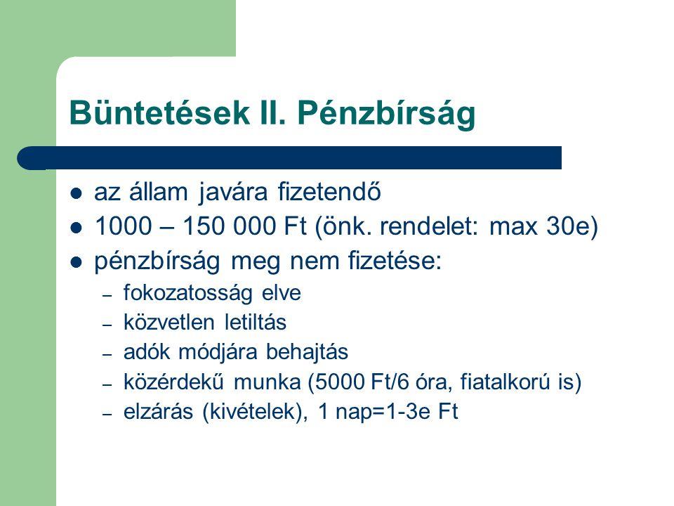 Büntetések II. Pénzbírság az állam javára fizetendő 1000 – 150 000 Ft (önk. rendelet: max 30e) pénzbírság meg nem fizetése: – fokozatosság elve – közv