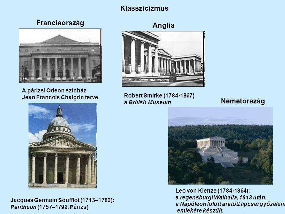 Klasszicizmus A párizsi Odeon színház Jean Francois Chalgrin terve Jacques Germain Soufflot (1713–1780): Pantheon (1757–1792, Párizs) Robert Smirke (1784-1867) a British Museum Leo von Klenze (1784-1864): a regensburgi Walhalla, 1813 után, a Napóleon fölött aratott lipcsei győzelem emlékére készült.