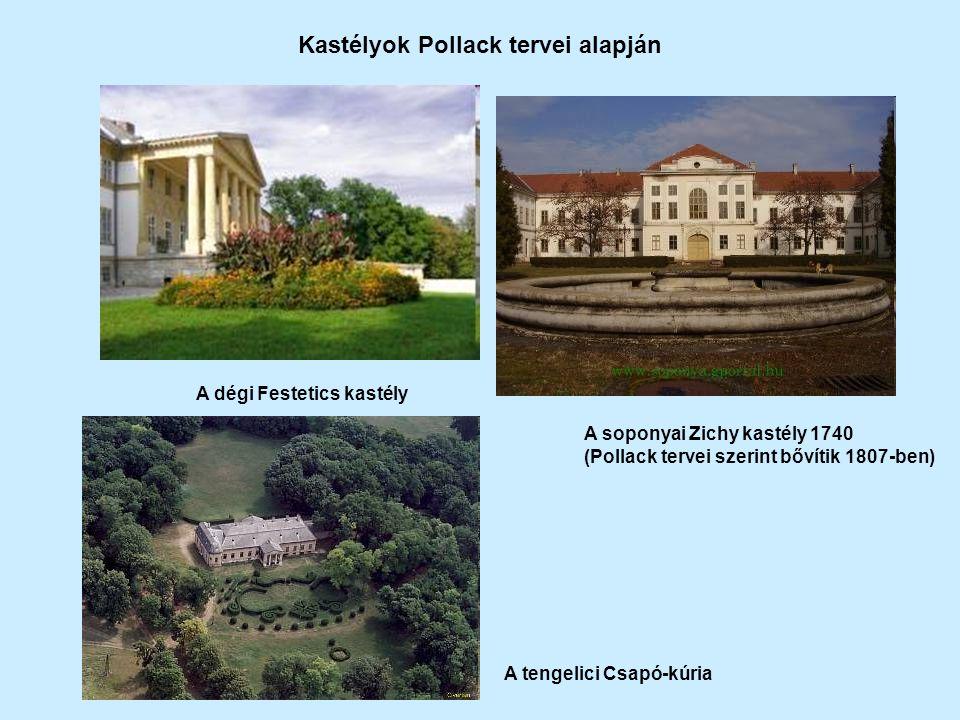 A dégi Festetics kastély A soponyai Zichy kastély 1740 (Pollack tervei szerint bővítik 1807-ben) A tengelici Csapó-kúria Kastélyok Pollack tervei alapján