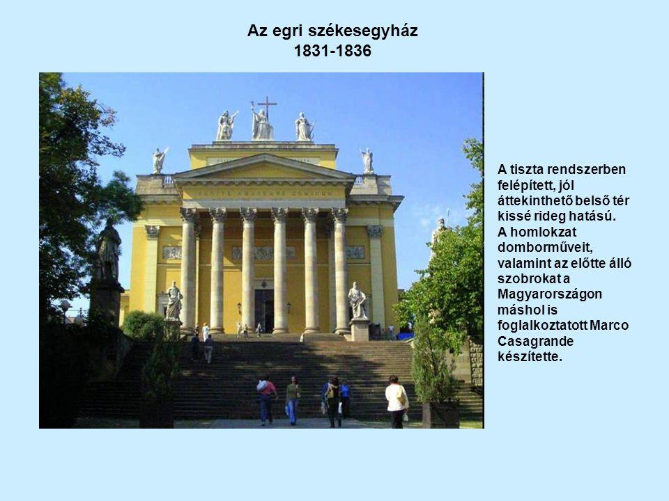 Az egri székesegyház 1831-1836 A tiszta rendszerben felépített, jól áttekinthető belső tér kissé rideg hatású. A homlokzat domborműveit, valamint az e