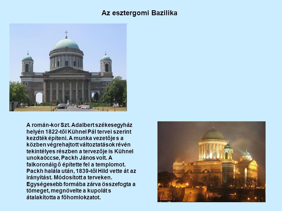 Az esztergomi Bazilika A román-kor Szt. Adalbert székesegyház helyén 1822-től Kühnel Pál tervei szerint kezdték építeni. A munka vezetője s a közben v