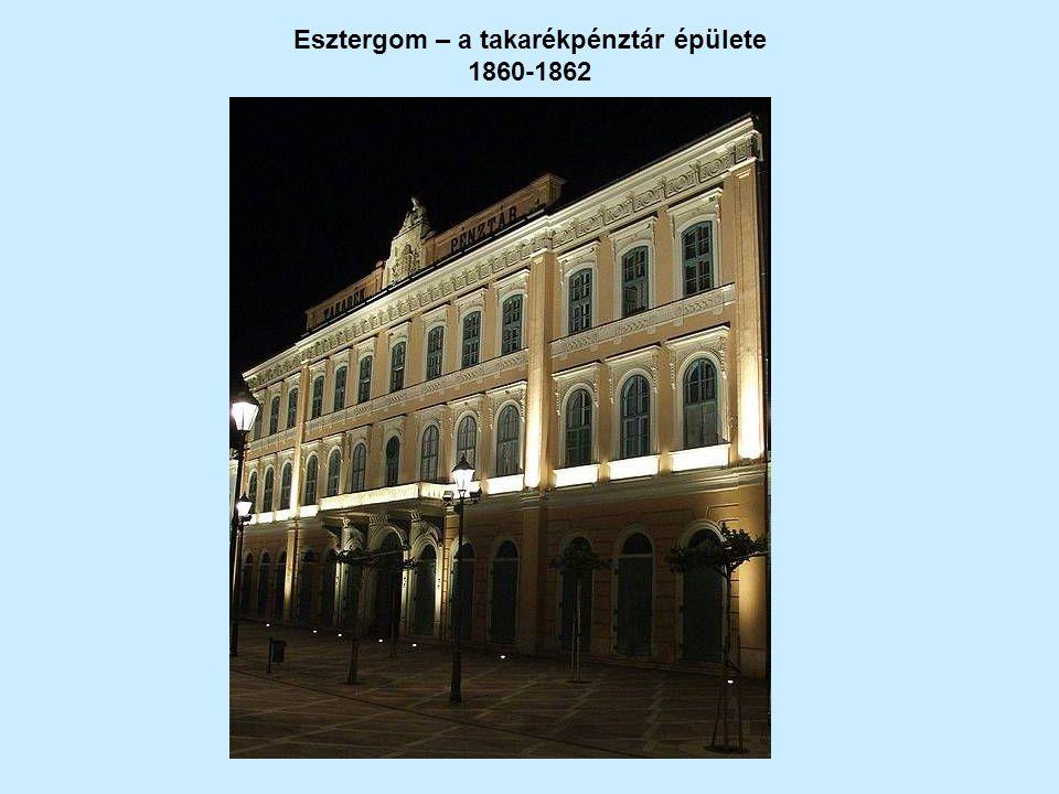 Esztergom – a takarékpénztár épülete 1860-1862