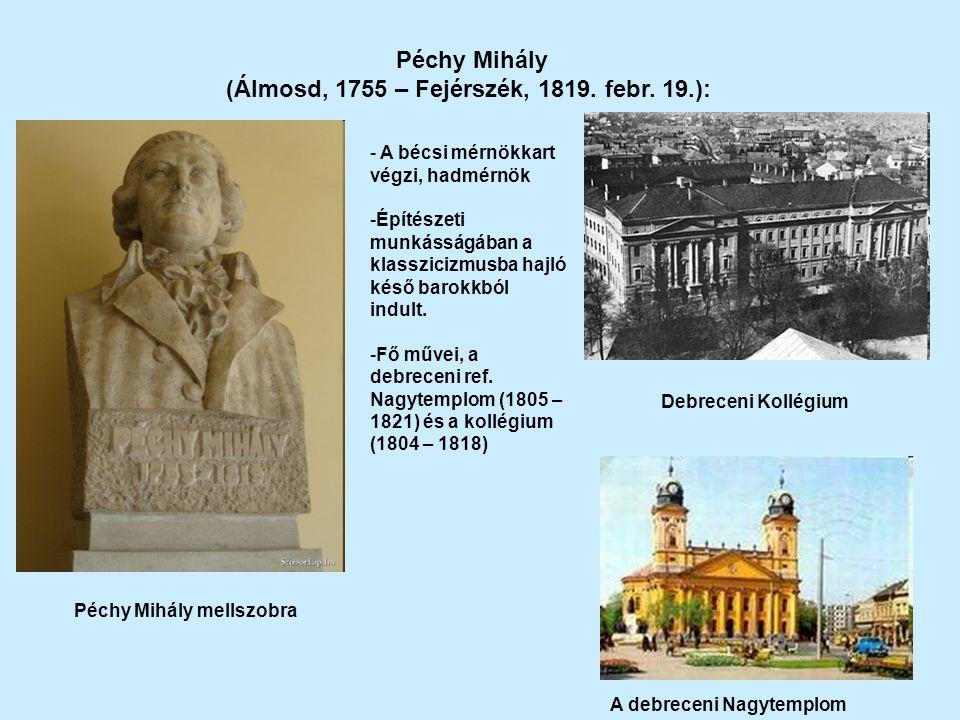 Péchy Mihály (Álmosd, 1755 – Fejérszék, 1819. febr. 19.): A debreceni Nagytemplom - A bécsi mérnökkart végzi, hadmérnök -Építészeti munkásságában a kl