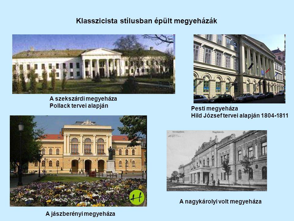 A szekszárdi megyeháza Pollack tervei alapján Pesti megyeháza Hild József tervei alapján 1804-1811 Klasszicista stílusban épült megyeházák A jászberén