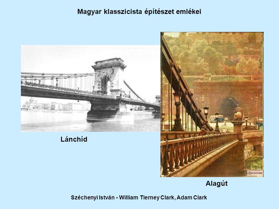 Lánchíd Alagút Magyar klasszicista építészet emlékei Széchenyi István - William Tierney Clark, Adam Clark