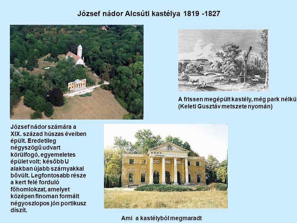 József nádor Alcsúti kastélya 1819 -1827 A frissen megépült kastély, még park nélkül (Keleti Gusztáv metszete nyomán) Ami a kastélyból megmaradt József nádor számára a XIX.