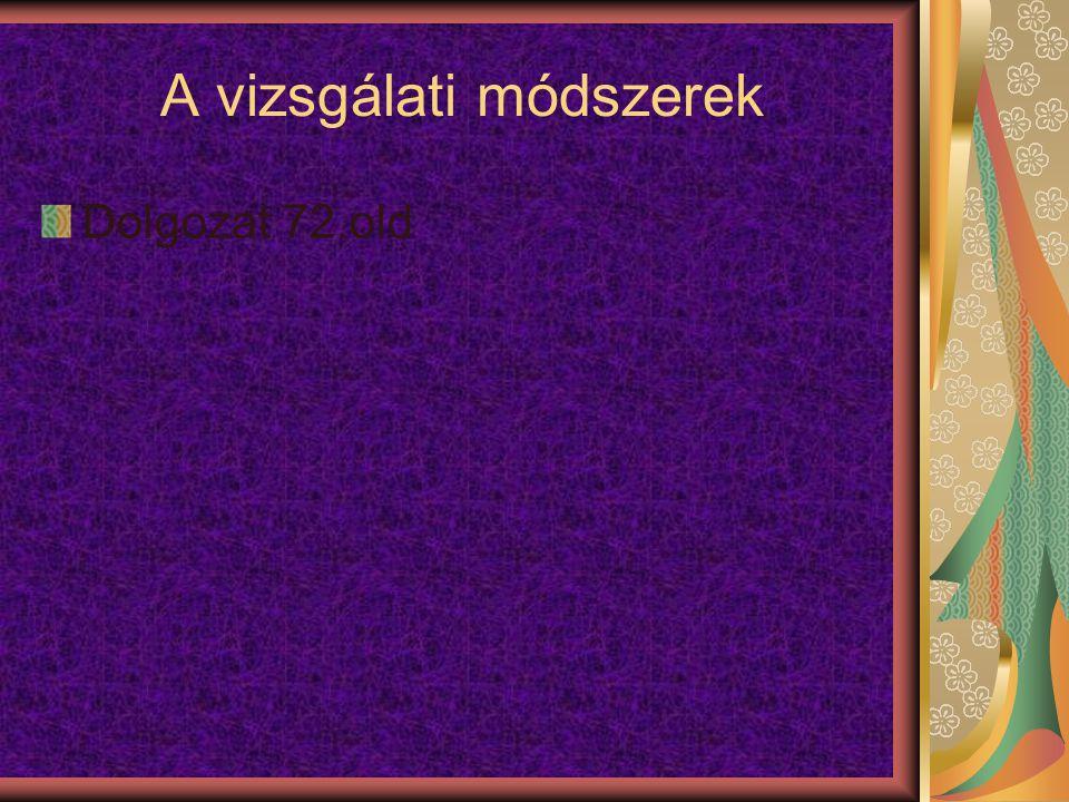 A vizsgálati módszerek Dolgozat 72.old