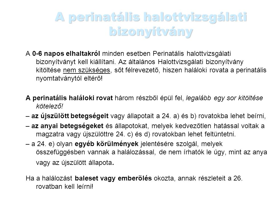 A perinatális halottvizsgálati bizonyítvány A 0-6 napos elhaltakról minden esetben Perinatális halottvizsgálati bizonyítványt kell kiállítani. Az álta