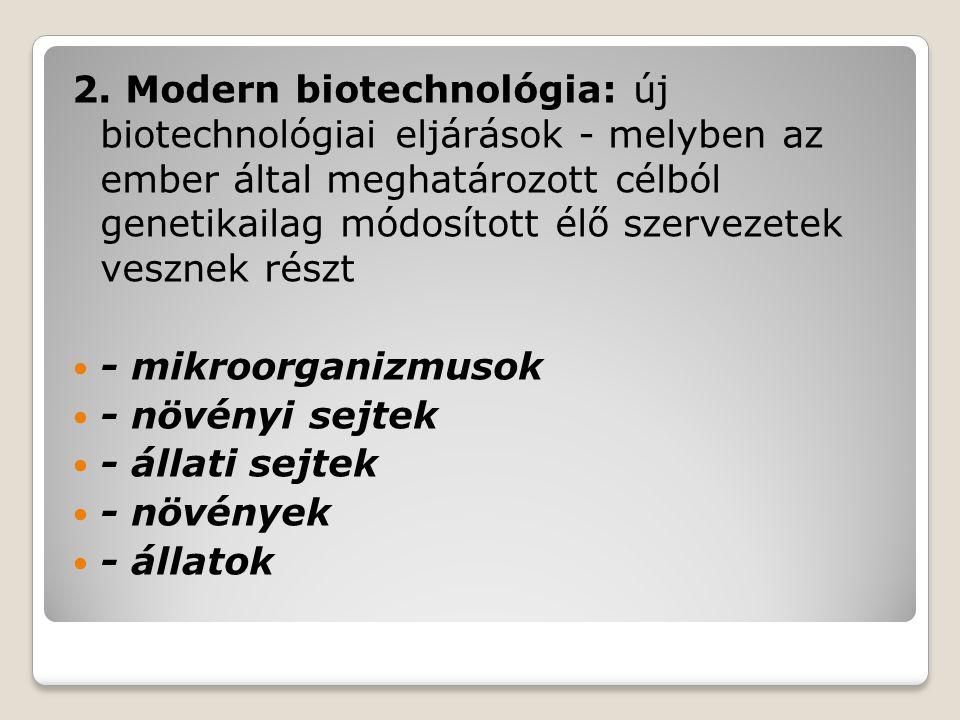 1. Klasszikus biotechnológia (biológiai technológia): Olyan gyártási eljárás amelyben valamilyen szervezet (pl. mikroorganizmus) vagy annak alkotó rés