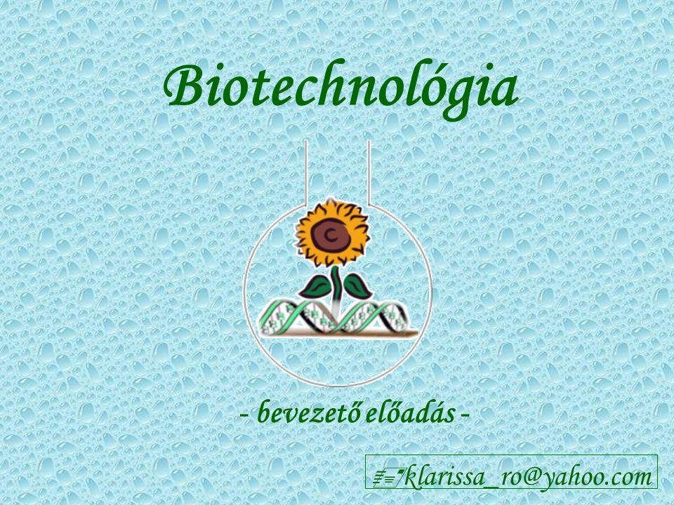 Biotechnológia  klarissa_ro@yahoo.com - bevezető előadás -