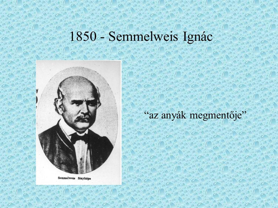 """1850 - Semmelweis Ignác """"az anyák megmentője"""""""