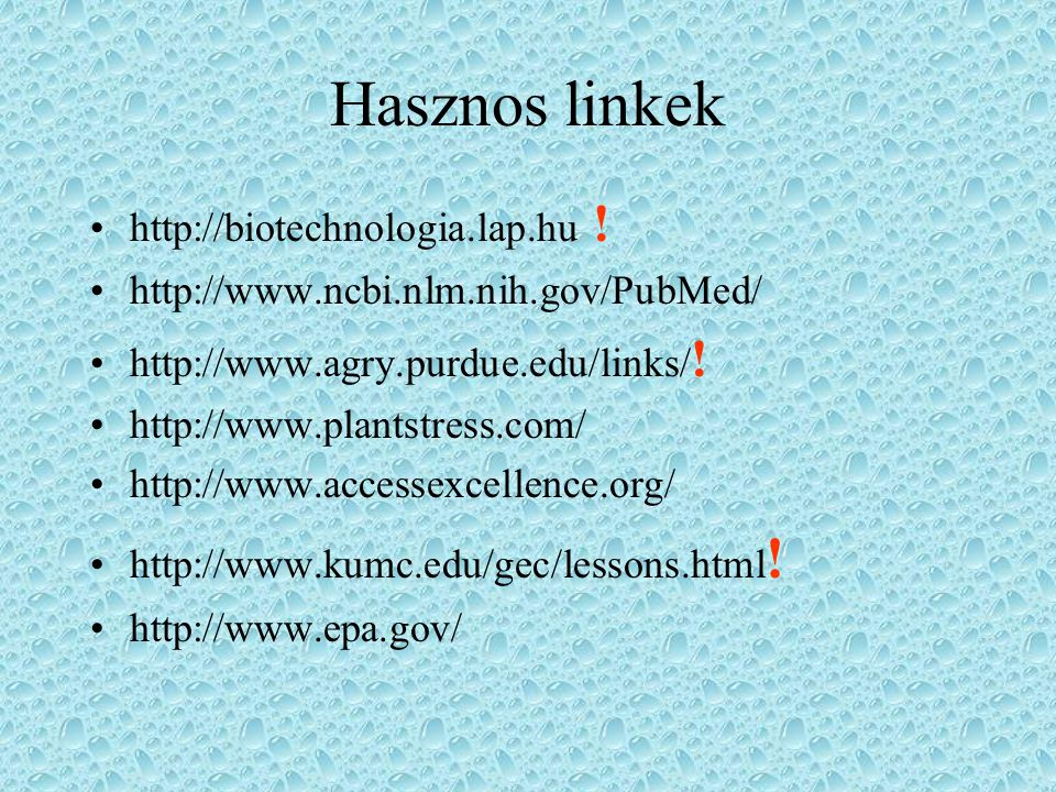 Hasznos linkek http://biotechnologia.lap.hu ! http://www.ncbi.nlm.nih.gov/PubMed/ http://www.agry.purdue.edu/links/ ! http://www.plantstress.com/ http