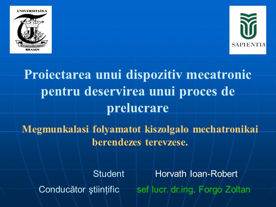 Proiectarea unui dispozitiv mecatronic pentru deservirea unui proces de prelucrare Megmunkalasi folyamatot kiszolgalo mechatronikai berendezes terevzese.