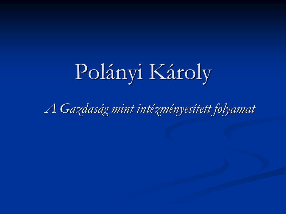 Polányi Károly A Gazdaság mint intézményesített folyamat