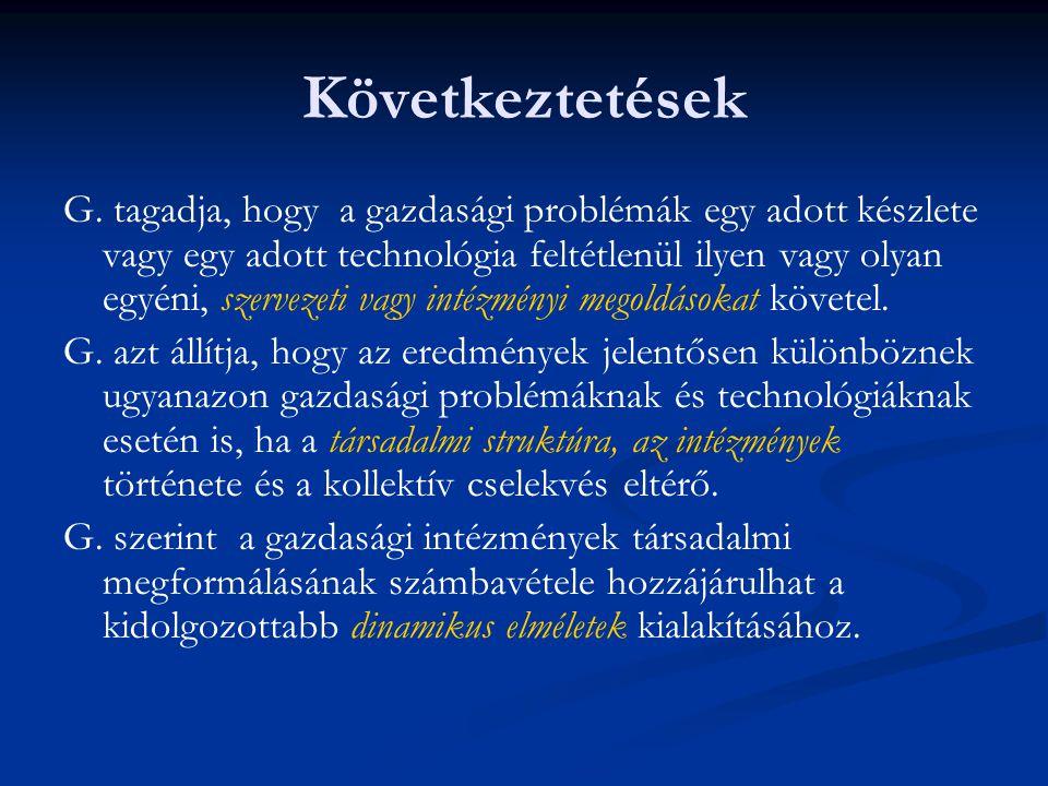 Következtetések G. tagadja, hogy a gazdasági problémák egy adott készlete vagy egy adott technológia feltétlenül ilyen vagy olyan egyéni, szervezeti v