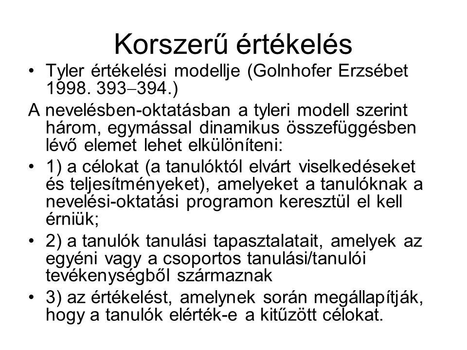 Korszerű értékelés Tyler értékelési modellje (Golnhofer Erzsébet 1998. 393  394.) A nevelésben-oktatásban a tyleri modell szerint három, egymással di