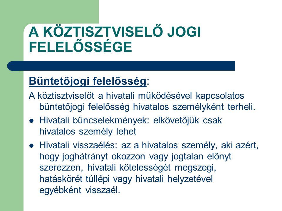 A KÖZTISZTVISELŐ JOGI FELELŐSSÉGE Büntetőjogi felelősség: A köztisztviselőt a hivatali működésével kapcsolatos büntetőjogi felelősség hivatalos személ