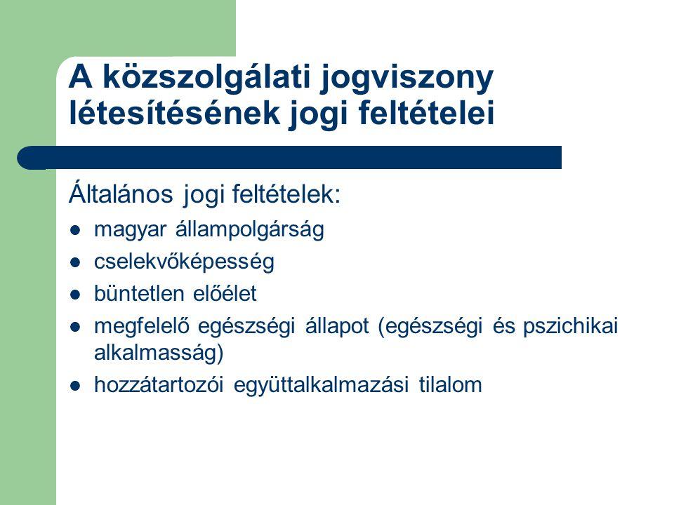 A közszolgálati jogviszony létesítésének jogi feltételei Általános jogi feltételek: magyar állampolgárság cselekvőképesség büntetlen előélet megfelelő