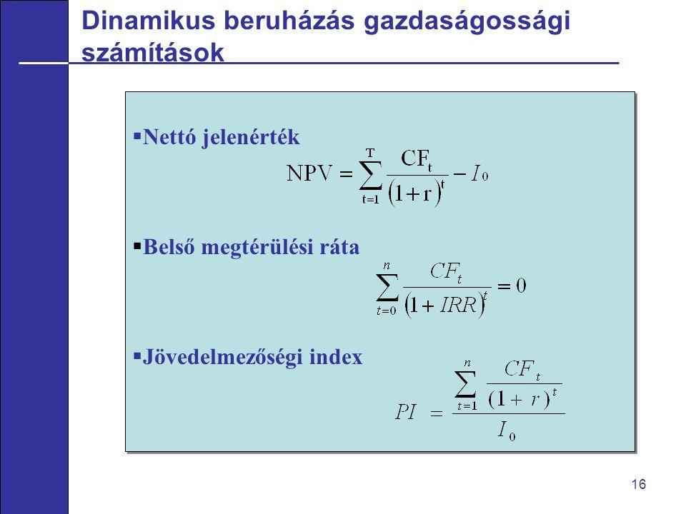Dinamikus beruházás gazdaságossági számítások 16  Nettó jelenérték  Belső megtérülési ráta  Jövedelmezőségi index  Nettó jelenérték  Belső megtérülési ráta  Jövedelmezőségi index