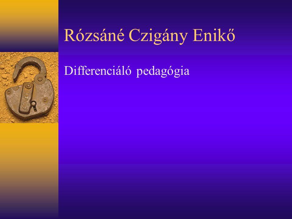 Rózsáné Czigány Enikő Differenciáló pedagógia