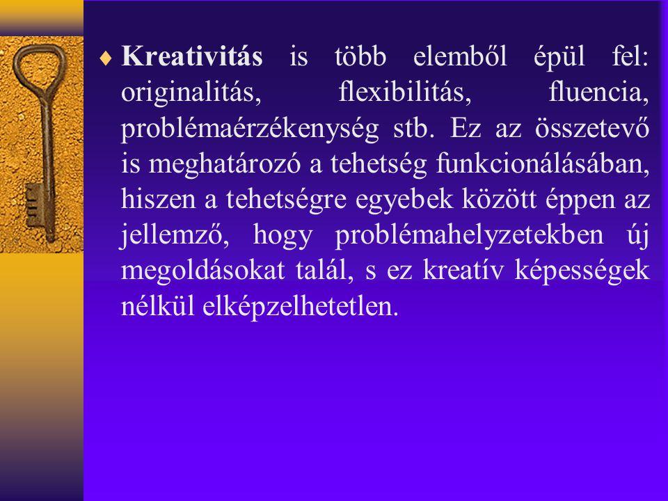  Kreativitás is több elemből épül fel: originalitás, flexibilitás, fluencia, problémaérzékenység stb.
