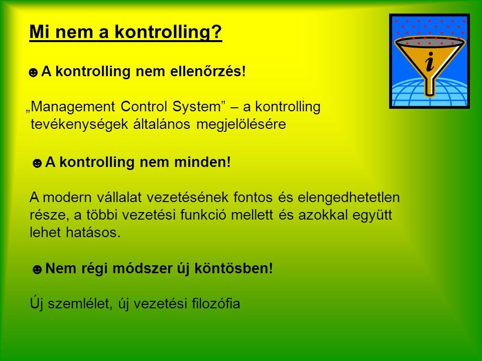I.1. A KONTROLLING ÉRTELMEZÉSE ☻A kontrolling nem más mint a tervezést, ellenőrzést és információellátást koordináló vezetési alrendszer ☻A kontrollin