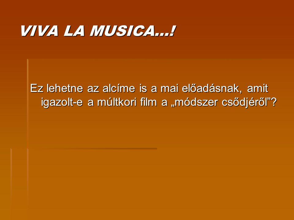 """VIVA LA MUSICA…! Ez lehetne az alcíme is a mai előadásnak, amit igazolt-e a múltkori film a """"módszer csődjéről""""?"""