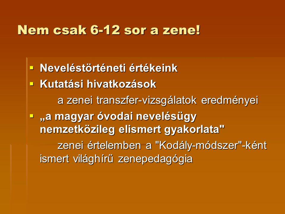 """Nem csak 6-12 sor a zene!  Neveléstörténeti értékeink  Kutatási hivatkozások a zenei transzfer-vizsgálatok eredményei  """"a magyar óvodai nevelésügy"""