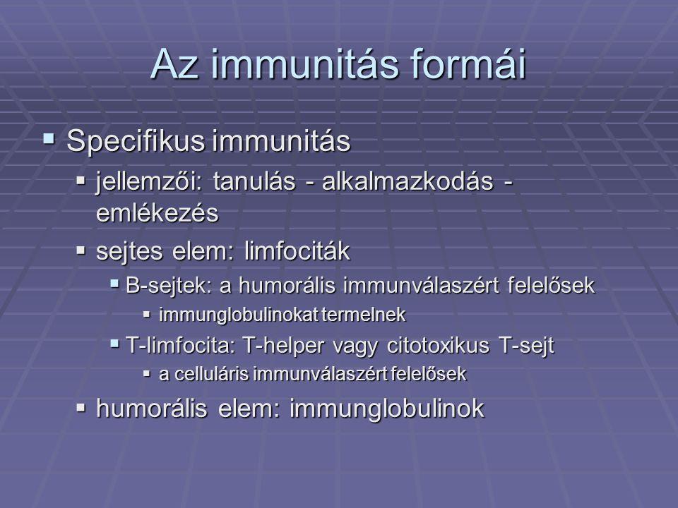 Az immunitás formái  Specifikus immunitás  jellemzői: tanulás - alkalmazkodás - emlékezés  sejtes elem: limfociták  B-sejtek: a humorális immunvál