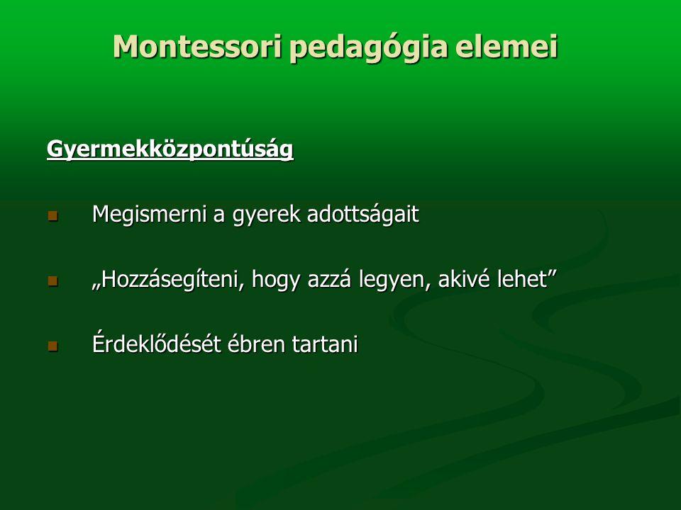 """Gyermekközpontúság Megismerni a gyerek adottságait Megismerni a gyerek adottságait """"Hozzásegíteni, hogy azzá legyen, akivé lehet """"Hozzásegíteni, hogy azzá legyen, akivé lehet Érdeklődését ébren tartani Érdeklődését ébren tartani Montessori pedagógia elemei"""