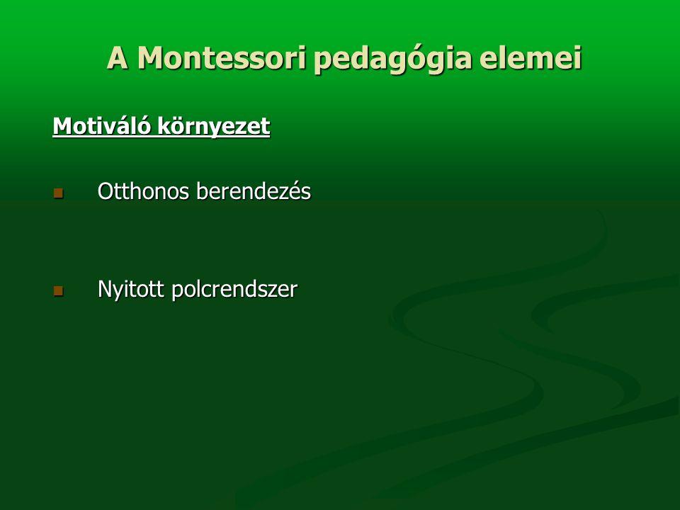 Motiváló környezet Otthonos berendezés Otthonos berendezés Nyitott polcrendszer Nyitott polcrendszer A Montessori pedagógia elemei A Montessori pedagógia elemei