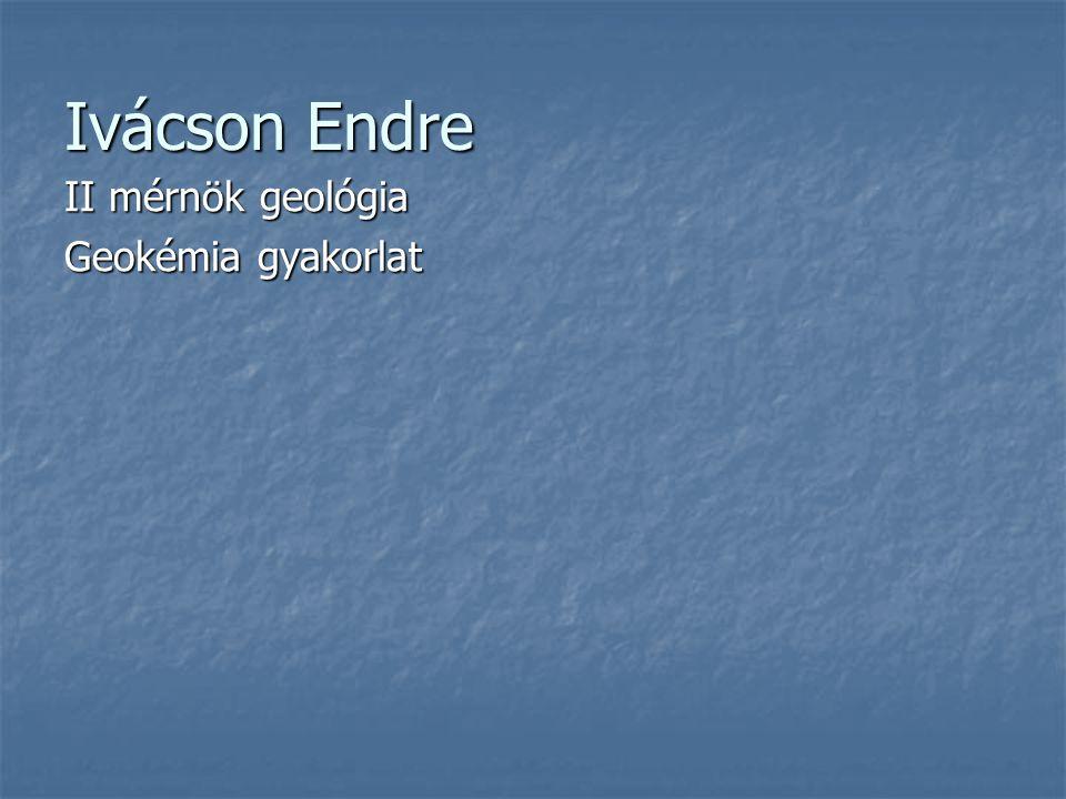 Ivácson Endre II mérnök geológia Geokémia gyakorlat