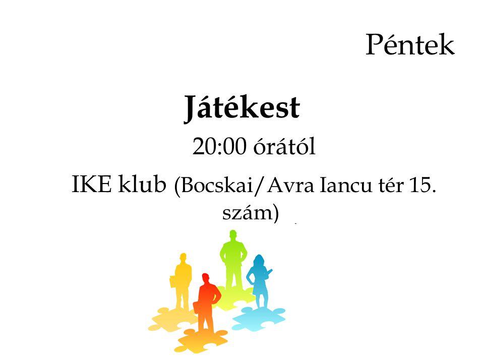 Játékest 20:00 órától IKE klub (Bocskai/Avra Iancu tér 15. szám) Péntek