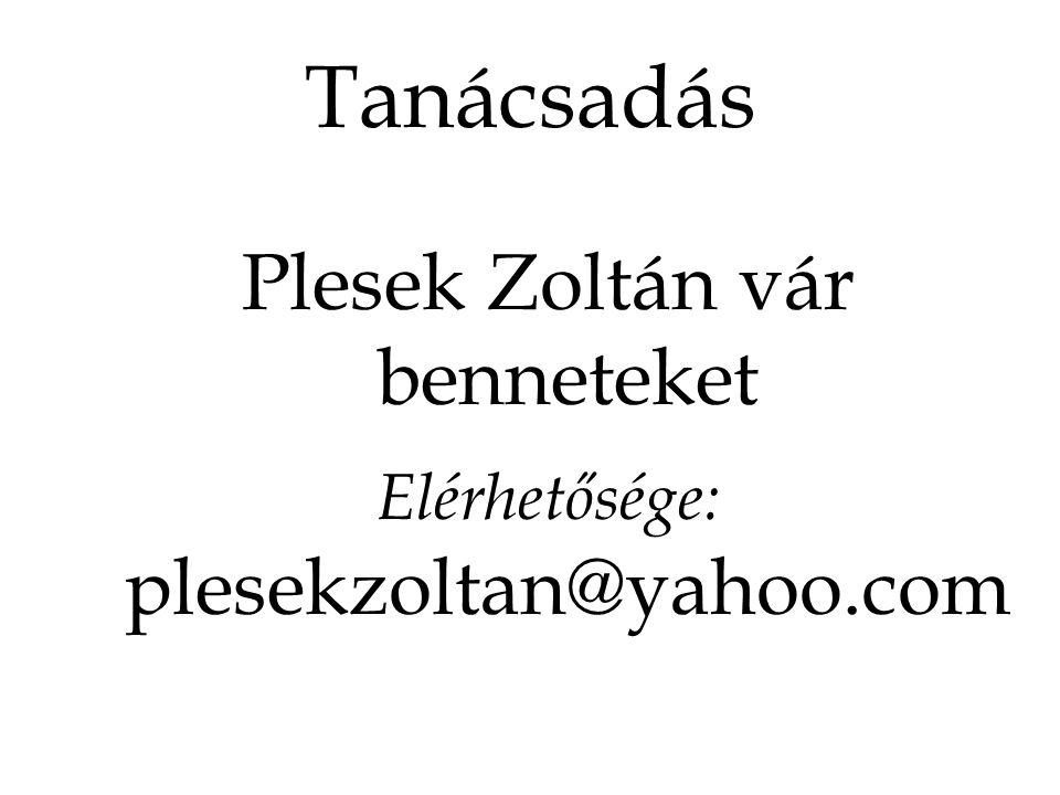 Tanácsadás Plesek Zoltán vár benneteket Elérhetősége: plesekzoltan@yahoo.com