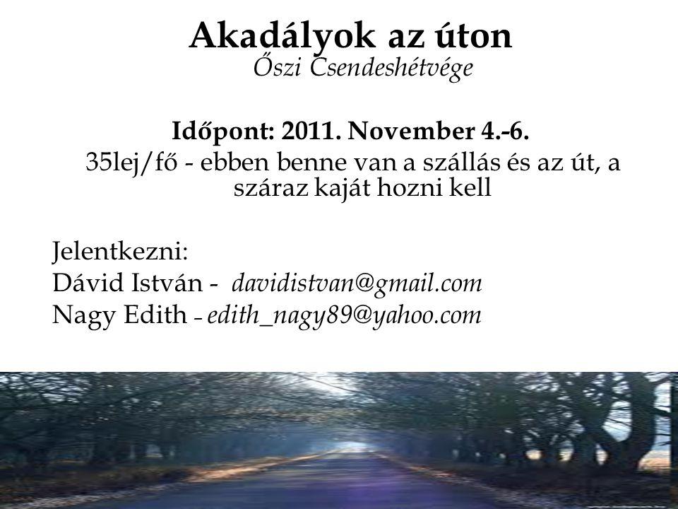 Akadályok az úton Őszi Csendeshétvége Időpont: 2011. November 4.-6. 35lej/fő - ebben benne van a szállás és az út, a száraz kaját hozni kell Jelentkez