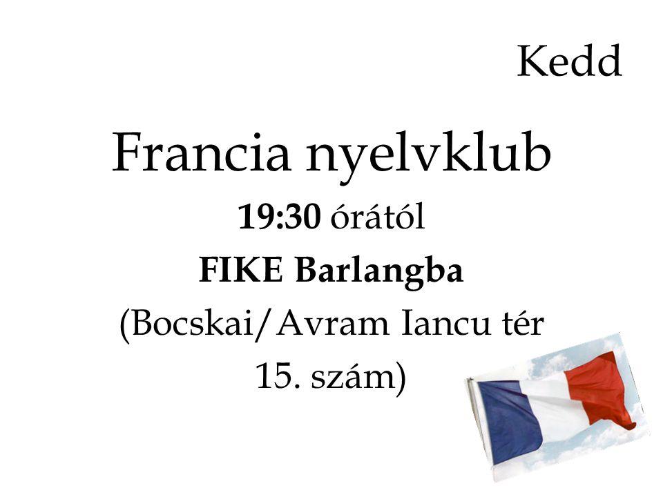 Kedd Francia nyelvklub 19:30 órától FIKE Barlangba (Bocskai/Avram Iancu tér 15. szám)