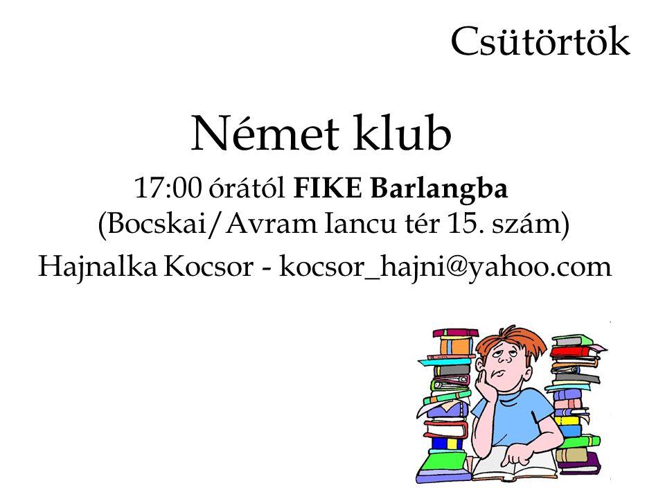 Csütörtök Német klub 17:00 órától FIKE Barlangba (Bocskai/Avram Iancu tér 15. szám) Hajnalka Kocsor - kocsor_hajni@yahoo.com