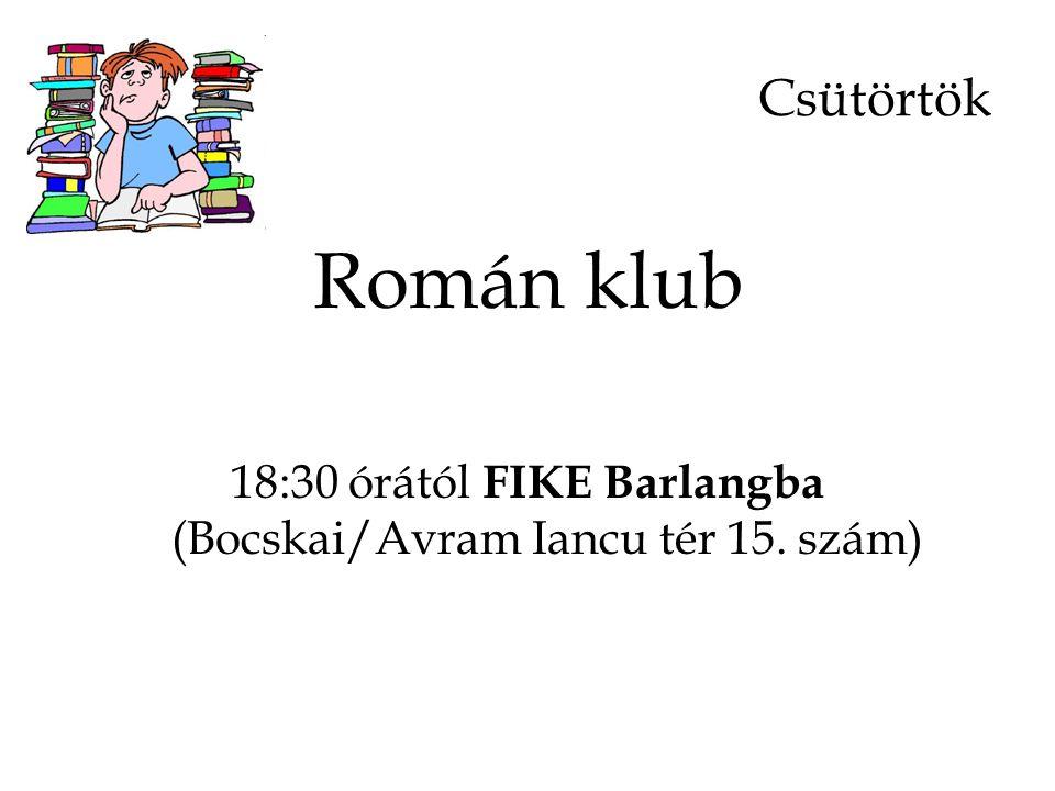 Csütörtök Román klub 18:30 órától FIKE Barlangba (Bocskai/Avram Iancu tér 15. szám)