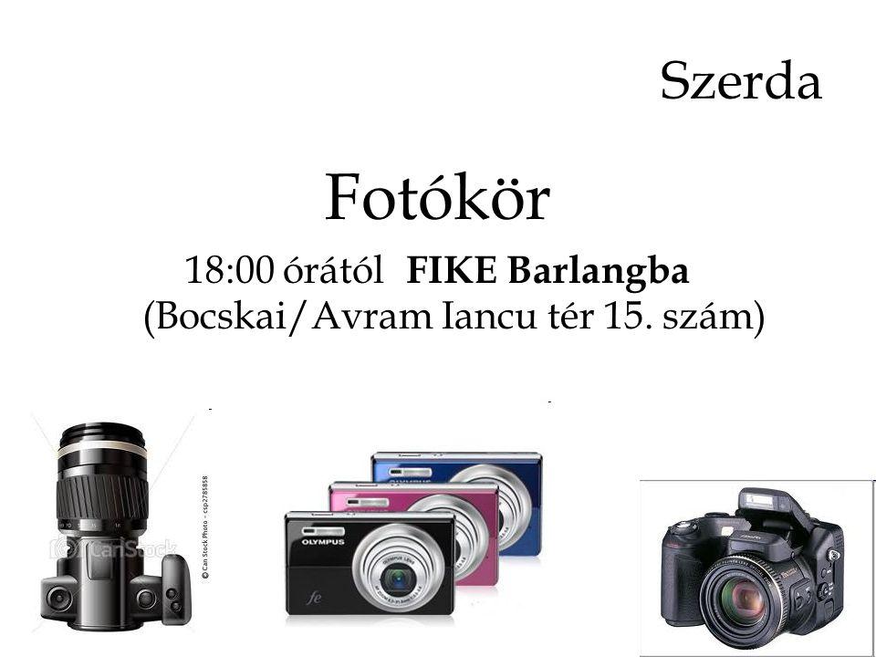 Fotókör 18:00 órától FIKE Barlangba (Bocskai/Avram Iancu tér 15. szám) Szerda
