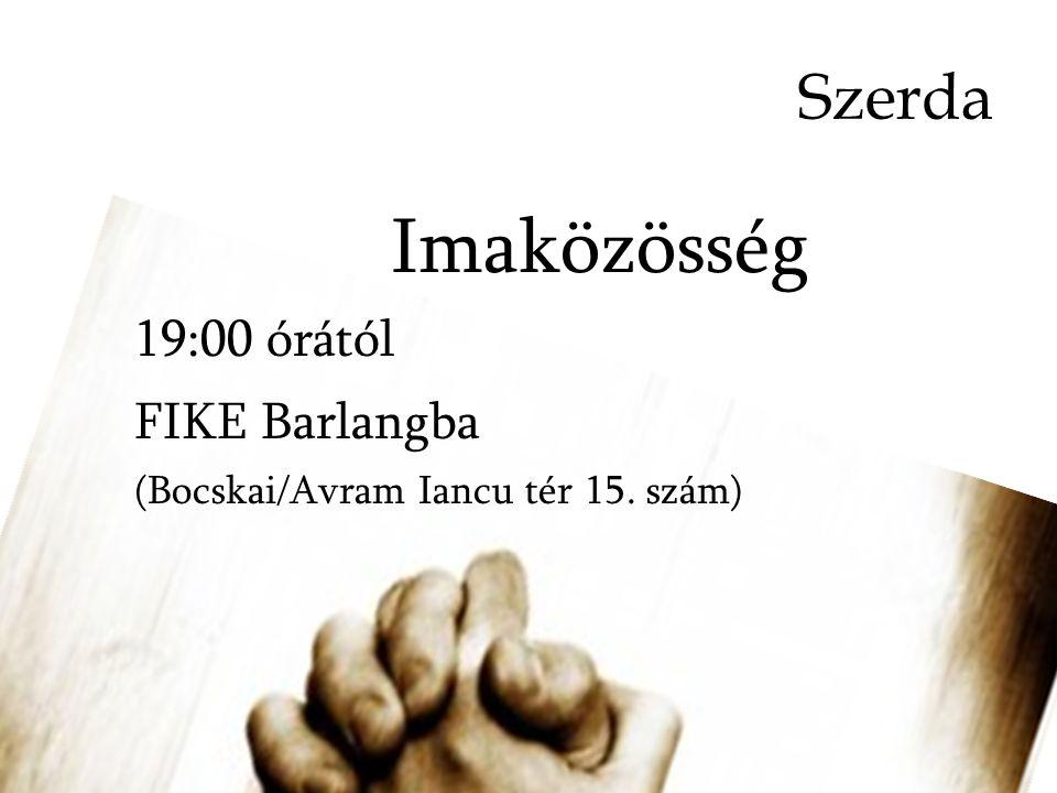 Szerda Imaközösség 19:00 órától FIKE Barlangba (Bocskai/Avram Iancu tér 15. szám)