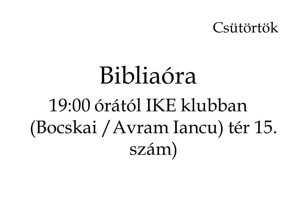 Csütörtök Bibliaóra 19:00 órától IKE klubban (Bocskai /Avram Iancu) tér 15. szám)