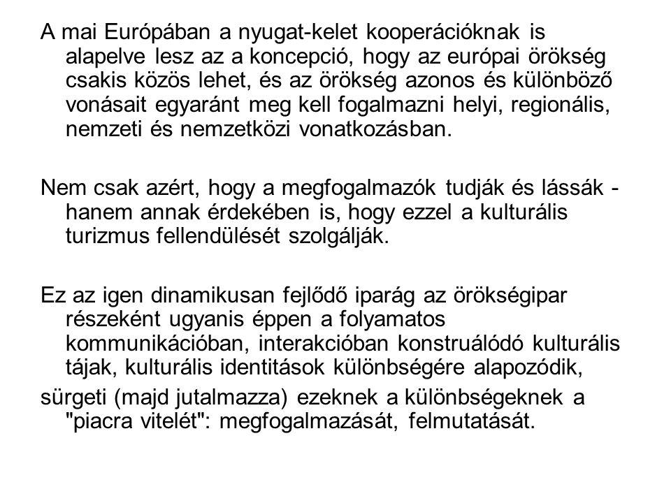 A mai Európában a nyugat-kelet kooperációknak is alapelve lesz az a koncepció, hogy az európai örökség csakis közös lehet, és az örökség azonos és kül