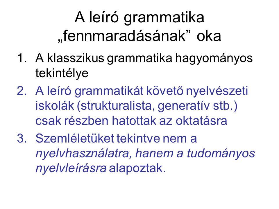 """A leíró grammatika """"fennmaradásának"""" oka 1.A klasszikus grammatika hagyományos tekintélye 2.A leíró grammatikát követő nyelvészeti iskolák (struktural"""